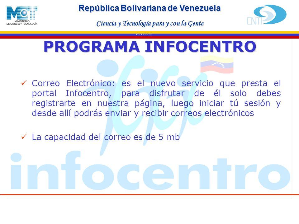 Haga clic para modificar el estilo de texto del patrón Segundo nivel Tercer nivel Cuarto nivel Quinto nivel * * * * * * * República Bolivariana de Venezuela Ciencia y Tecnología para y con la Gente PROGRAMA INFOCENTRO Correo Electrónico: es el nuevo servicio que presta el portal Infocentro, para disfrutar de él solo debes registrarte en nuestra página, luego iniciar tú sesión y desde allí podrás enviar y recibir correos electrónicos La capacidad del correo es de 5 mb