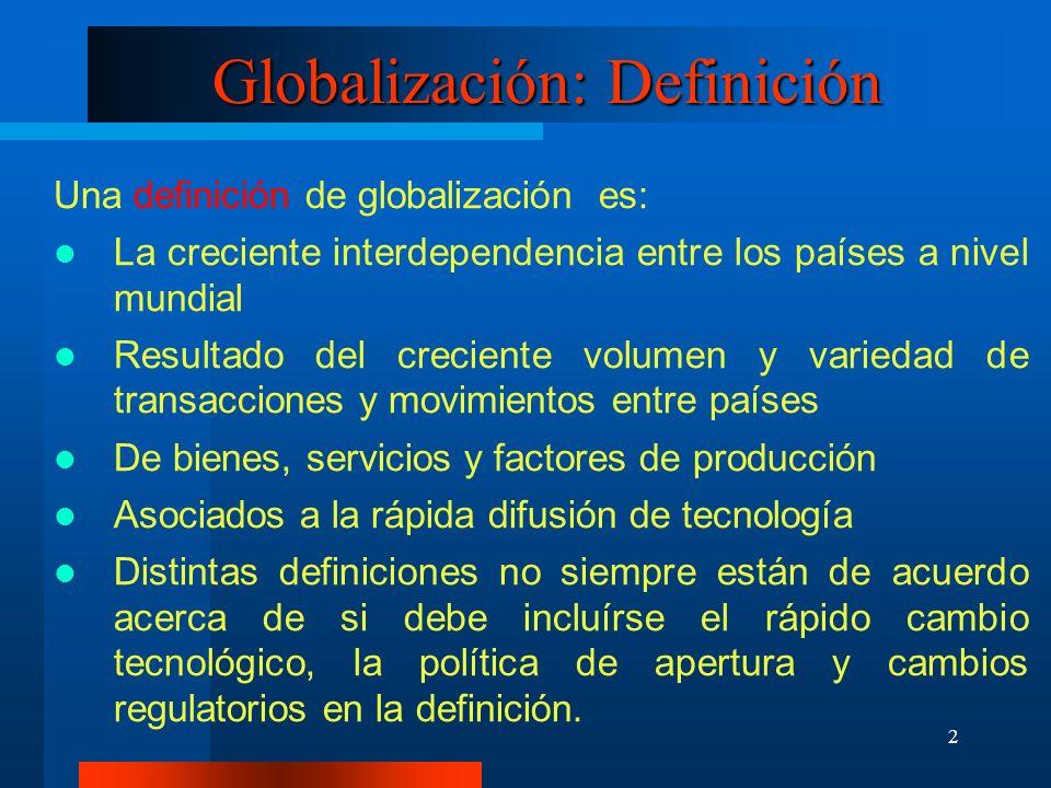 2 Globalización: Definición Una definición de globalización es: La creciente interdependencia entre los países a nivel mundial Resultado del creciente