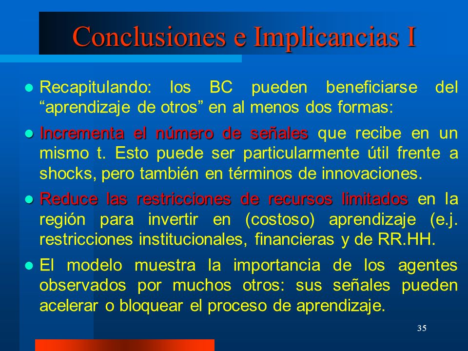 35 Conclusiones e Implicancias I Recapitulando: los BC pueden beneficiarse del aprendizaje de otros en al menos dos formas: Incrementa el número de se
