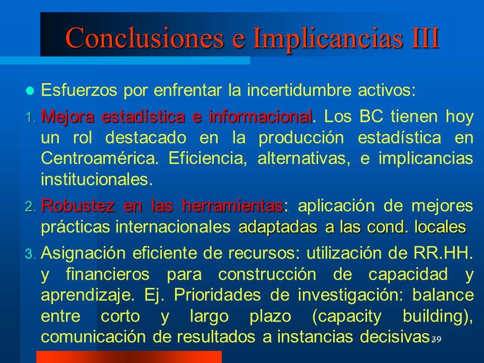 39 Conclusiones e Implicancias III Esfuerzos por enfrentar la incertidumbre activos: 1. Mejora estadística e informacional 1. Mejora estadística e inf
