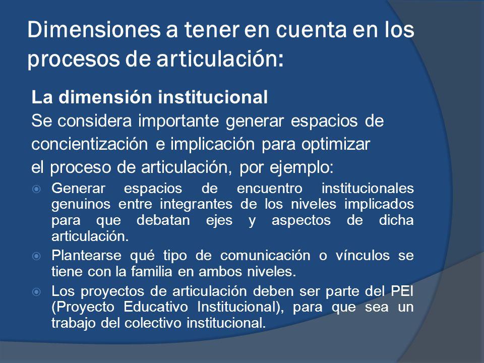 Dimensiones a tener en cuenta en los procesos de articulación: La dimensión institucional Se considera importante generar espacios de concientización