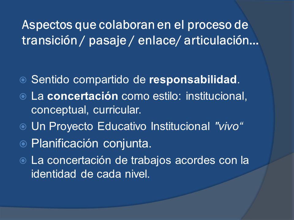 Aspectos que colaboran en el proceso de transición / pasaje / enlace/ articulación… Sentido compartido de responsabilidad. La concertación como estilo