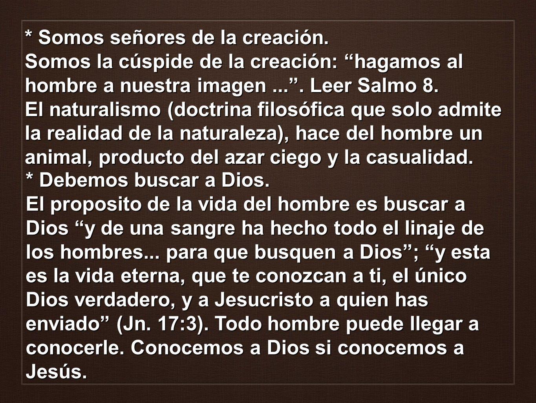 * Somos señores de la creación. Somos la cúspide de la creación: hagamos al hombre a nuestra imagen.... Leer Salmo 8. El naturalismo (doctrina filosóf