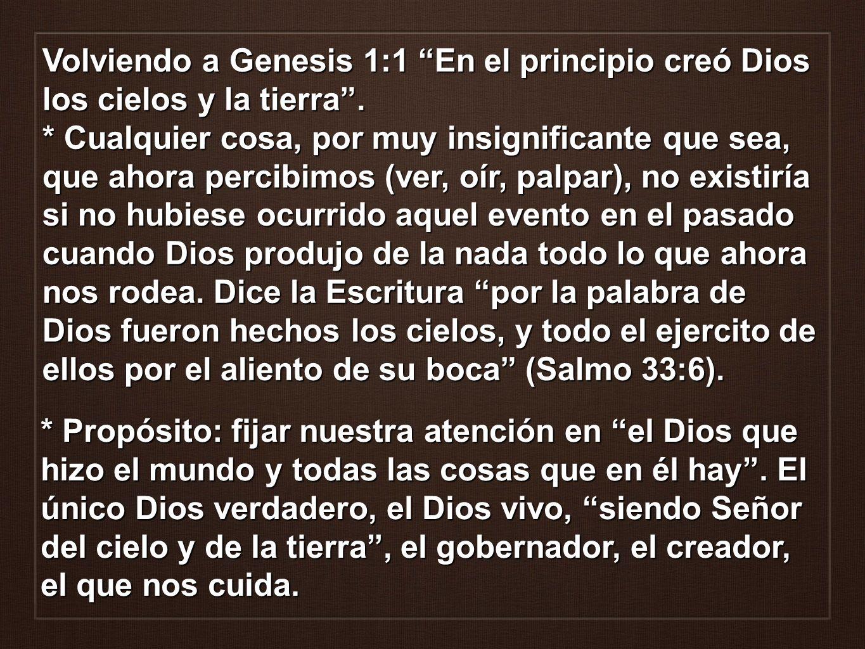 Volviendo a Genesis 1:1 En el principio creó Dios los cielos y la tierra. * Cualquier cosa, por muy insignificante que sea, que ahora percibimos (ver,