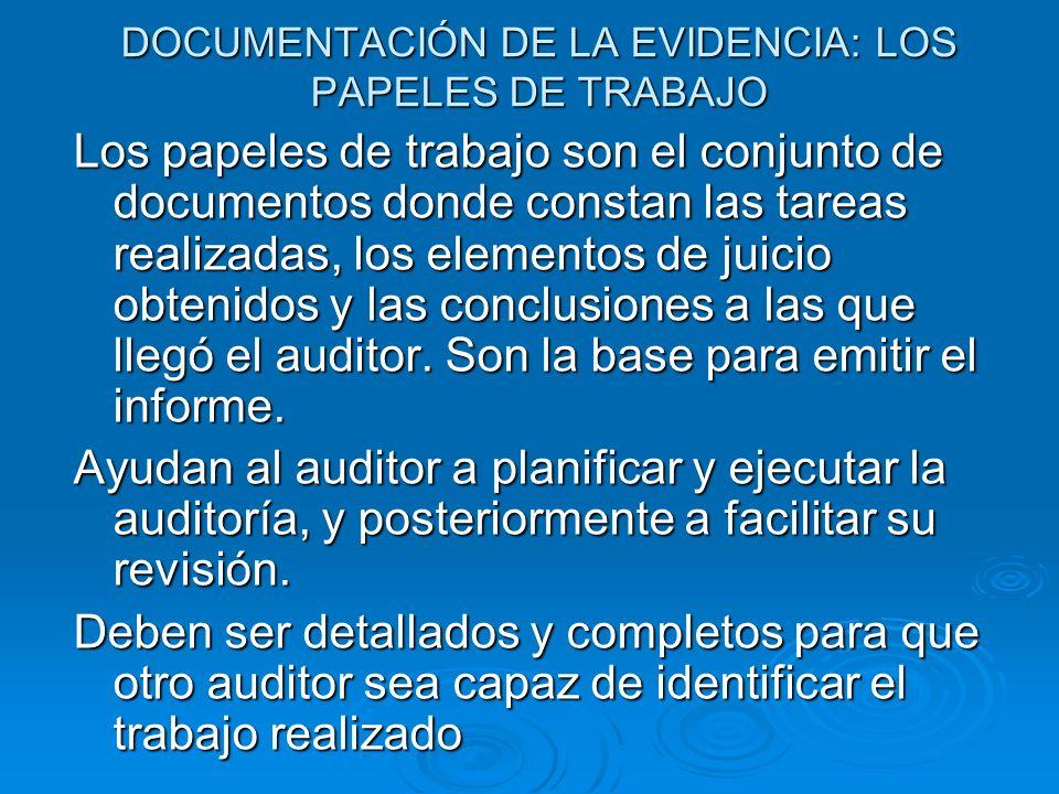 DOCUMENTACIÓN DE LA EVIDENCIA: LOS PAPELES DE TRABAJO Los papeles de trabajo son el conjunto de documentos donde constan las tareas realizadas, los el