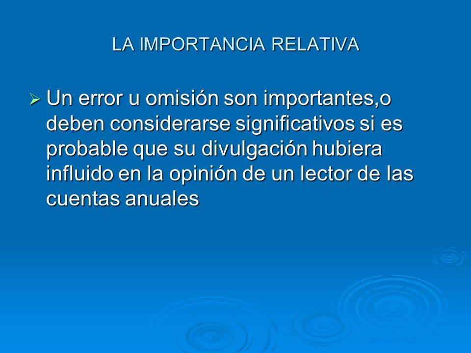 LA IMPORTANCIA RELATIVA Un error u omisión son importantes,o deben considerarse significativos si es probable que su divulgación hubiera influido en l