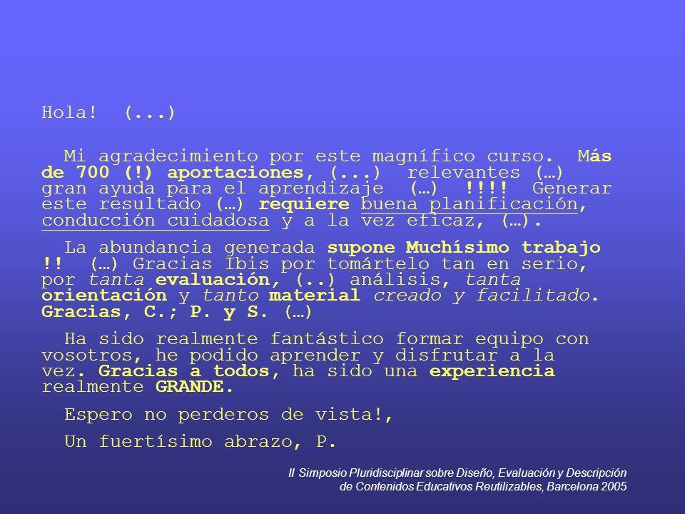 II Simposio Pluridisciplinar sobre Diseño, Evaluación y Descripción de Contenidos Educativos Reutilizables, Barcelona 2005 Hola! (...) Mi agradecimien