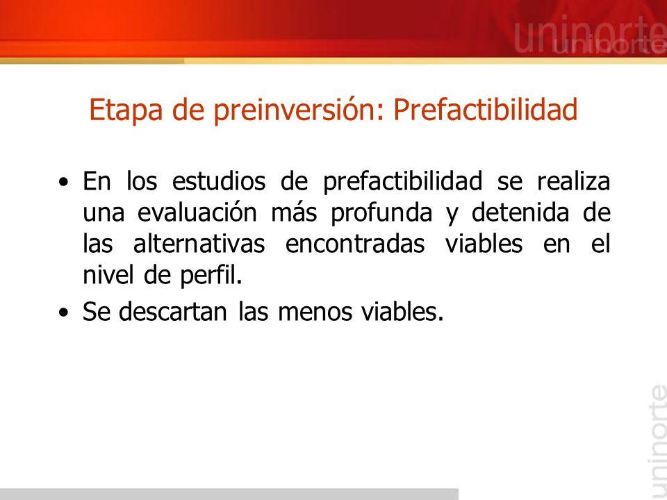 Etapa de preinversión: Prefactibilidad En los estudios de prefactibilidad se realiza una evaluación más profunda y detenida de las alternativas encont