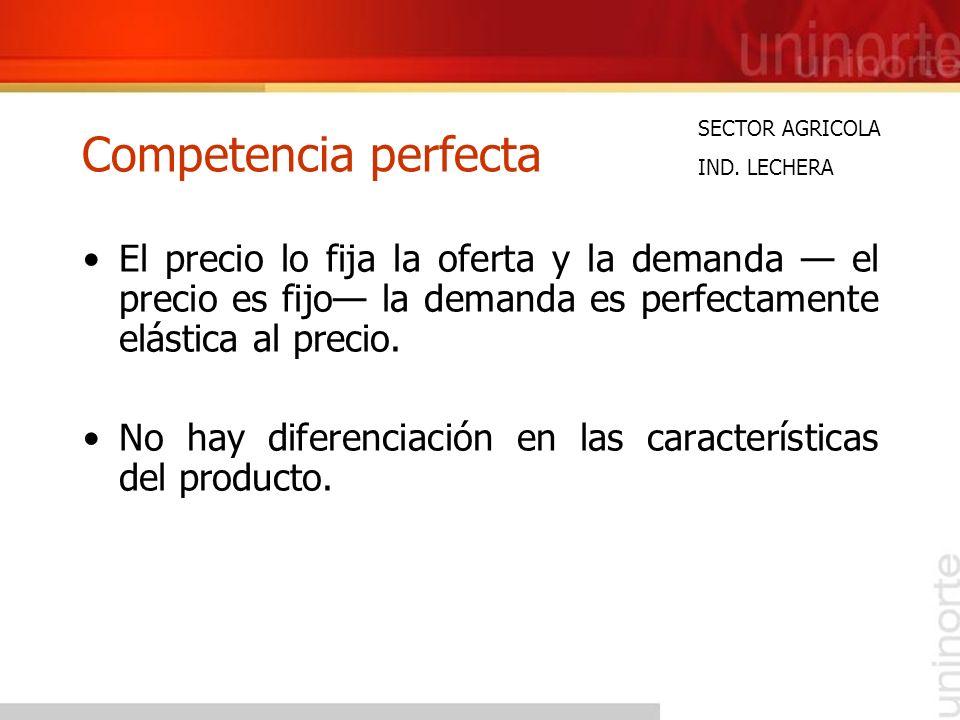 Competencia perfecta El precio lo fija la oferta y la demanda el precio es fijo la demanda es perfectamente elástica al precio. No hay diferenciación