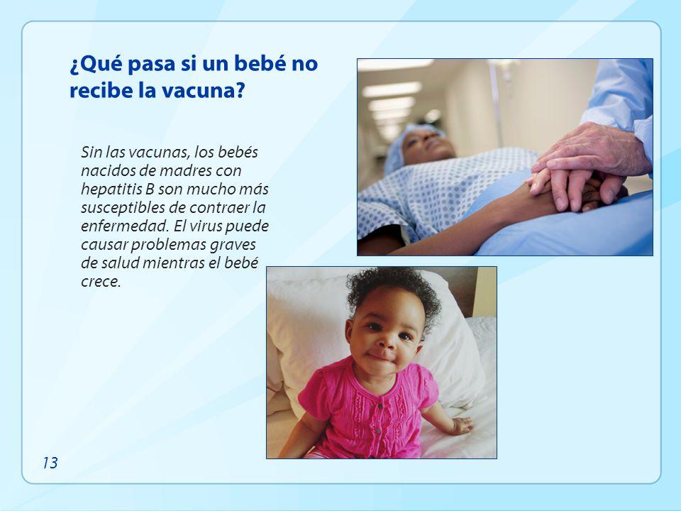 ¿Qué pasa si un bebé no recibe la vacuna? Sin las vacunas, los bebés nacidos de madres con hepatitis B son mucho más susceptibles de contraer la enfer