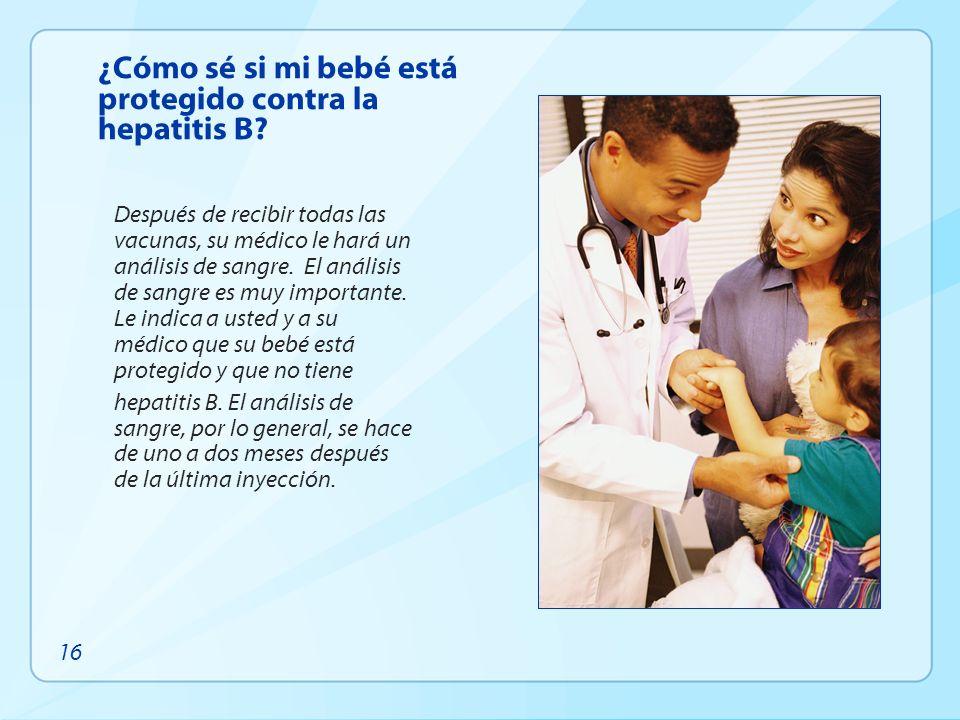 ¿Cómo sé si mi bebé está protegido contra la hepatitis B? Después de recibir todas las vacunas, su médico le hará un análisis de sangre. El análisis d
