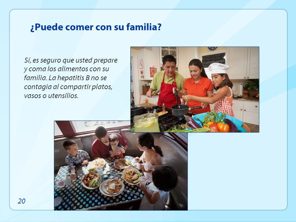 ¿Puede comer con su familia? Sí, es seguro que usted prepare y coma los alimentos con su familia. La hepatitis B no se contagia al compartir platos, v