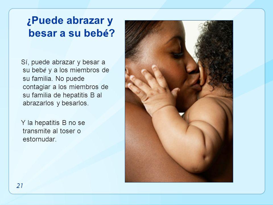 ¿ Puede abrazar y besar a su beb é ? Sí, puede abrazar y besar a su beb é y a los miembros de su familia. No puede contagiar a los miembros de su fami