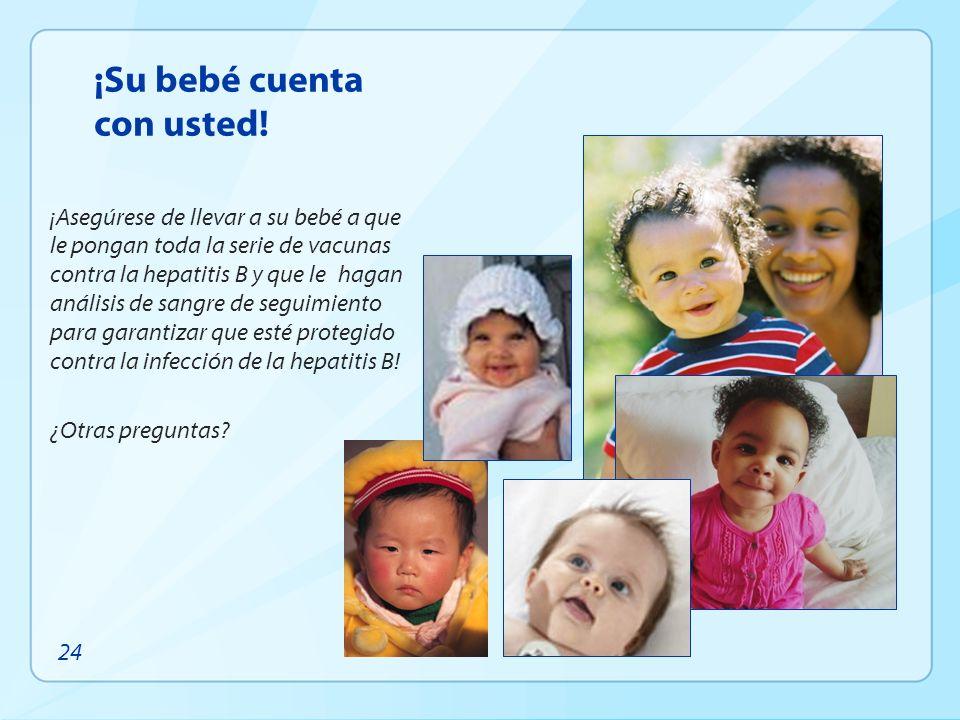 ¡Su bebé cuenta con usted! ¡Asegúrese de llevar a su bebé a que le pongan toda la serie de vacunas contra la hepatitis B y que le hagan análisis de sa
