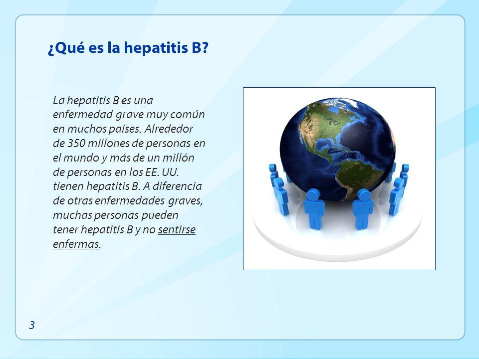 La hepatitis B es una enfermedad grave muy común en muchos países. Alrededor de 350 millones de personas en el mundo y más de un millón de personas en
