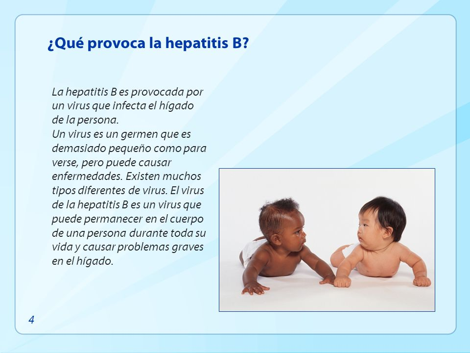 ¿Qué provoca la hepatitis B? La hepatitis B es provocada por un virus que infecta el hígado de la persona. Un virus es un germen que es demasiado pequ
