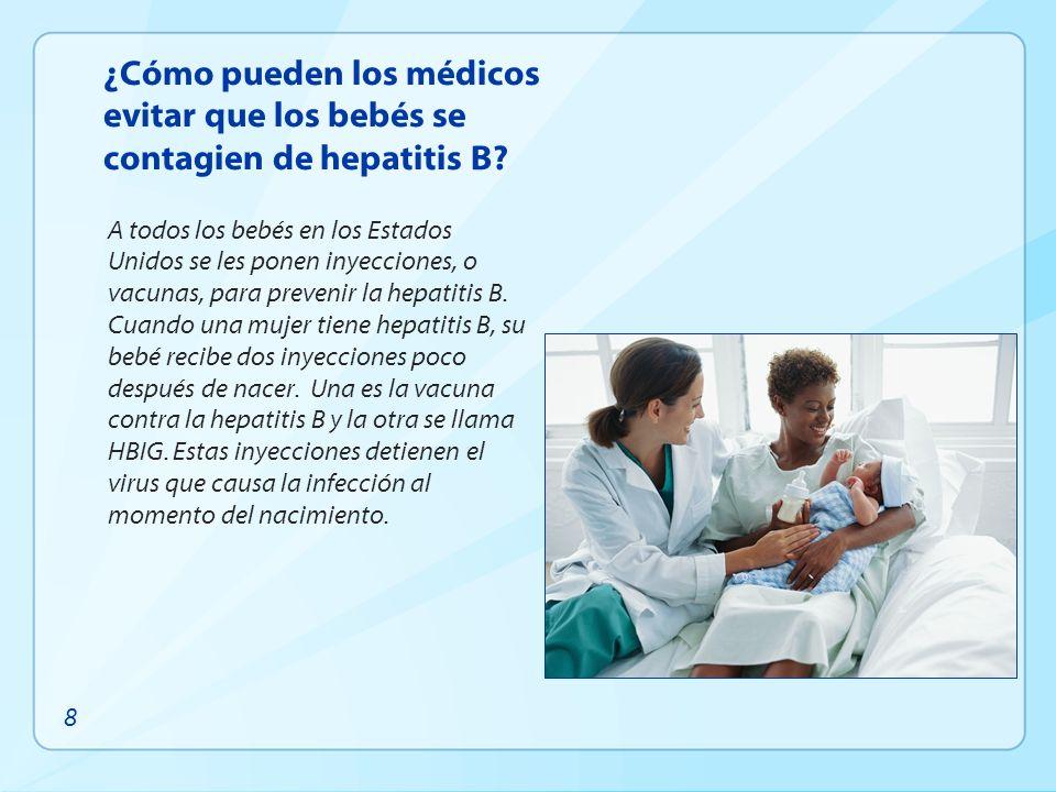¿Cómo pueden los médicos evitar que los bebés se contagien de hepatitis B? A todos los bebés en los Estados Unidos se les ponen inyecciones, o vacunas