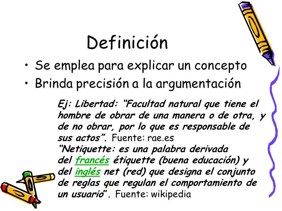 Definición Se emplea para explicar un concepto Brinda precisión a la argumentación Ej: Libertad: Facultad natural que tiene el hombre de obrar de una