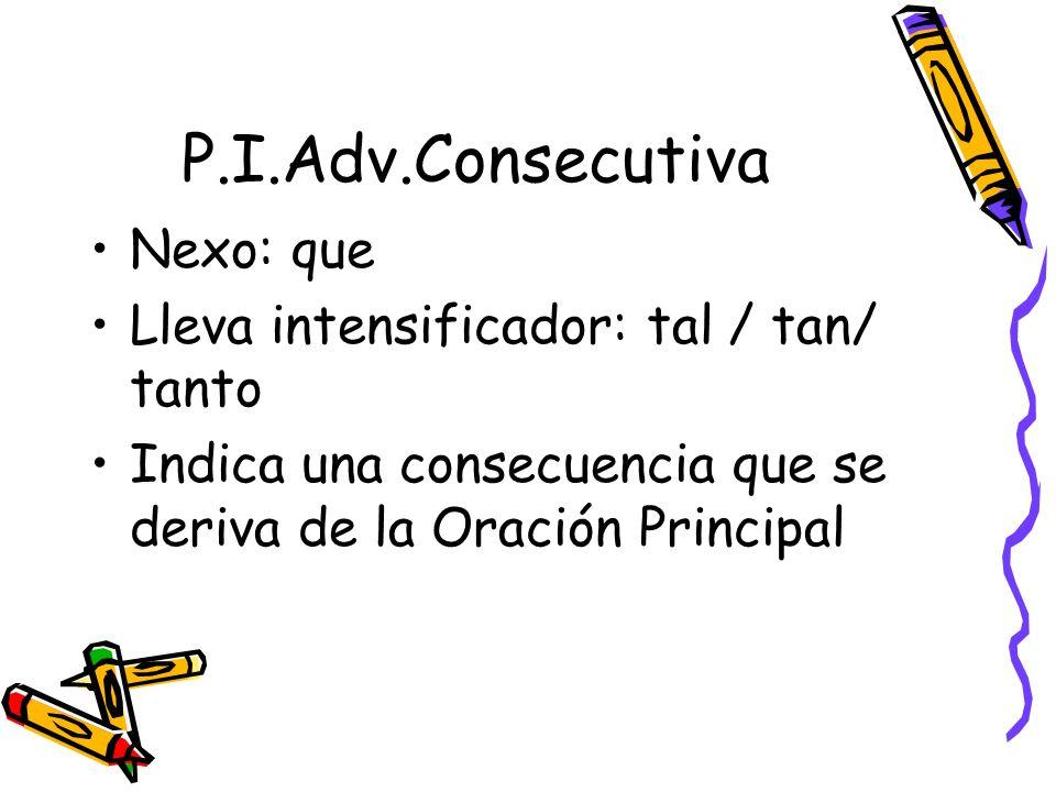 P.I.Adv.Consecutiva Nexo: que Lleva intensificador: tal / tan/ tanto Indica una consecuencia que se deriva de la Oración Principal