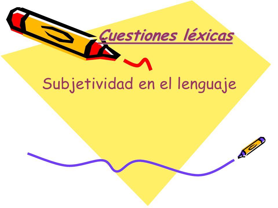 Cuestiones léxicas Subjetividad en el lenguaje