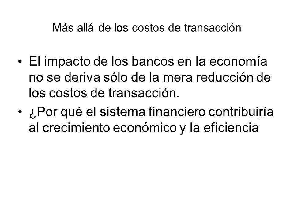 Más allá de los costos de transacción El impacto de los bancos en la economía no se deriva sólo de la mera reducción de los costos de transacción. ¿Po