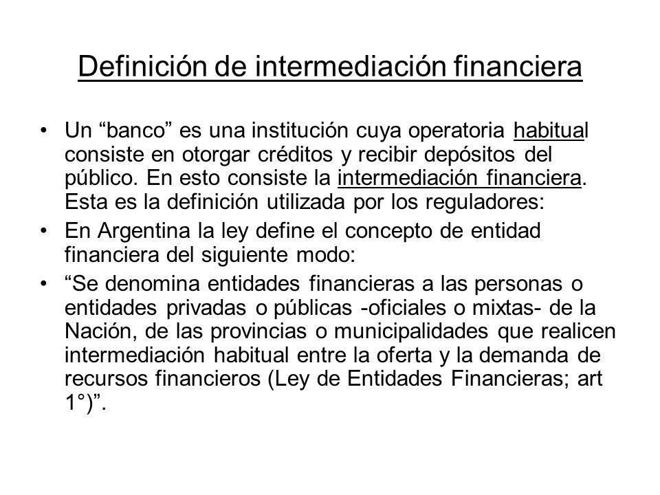 Definición de intermediación financiera Un banco es una institución cuya operatoria habitual consiste en otorgar créditos y recibir depósitos del públ