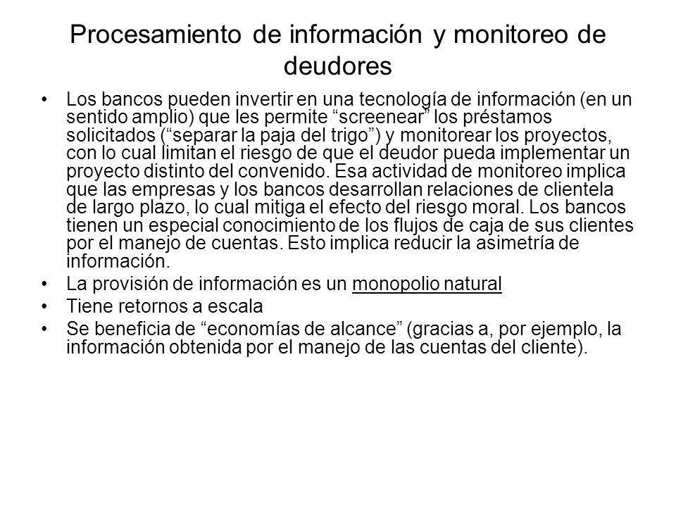 Procesamiento de información y monitoreo de deudores Los bancos pueden invertir en una tecnología de información (en un sentido amplio) que les permit