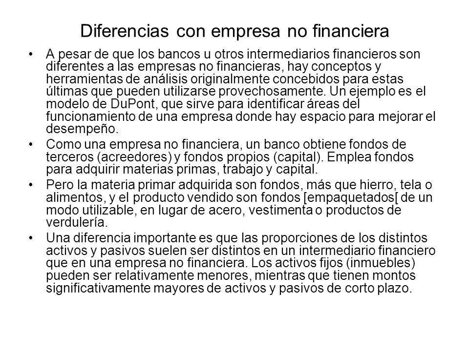 Diferencias con empresa no financiera A pesar de que los bancos u otros intermediarios financieros son diferentes a las empresas no financieras, hay c