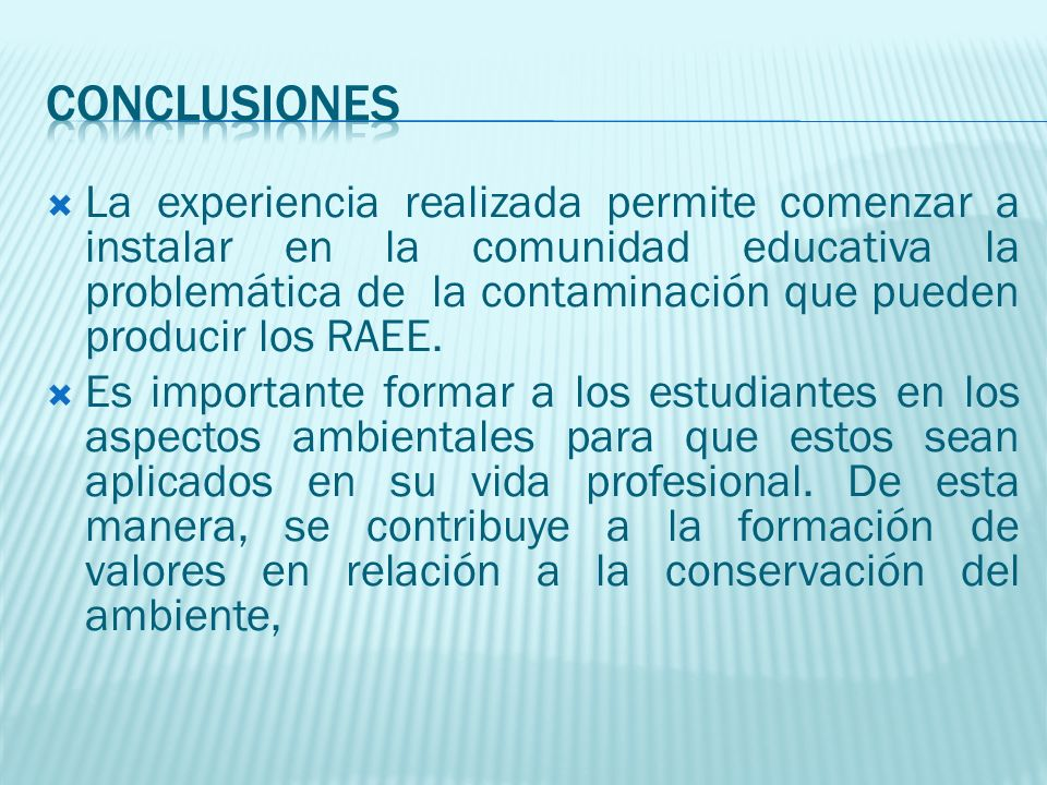 La experiencia realizada permite comenzar a instalar en la comunidad educativa la problemática de la contaminación que pueden producir los RAEE.