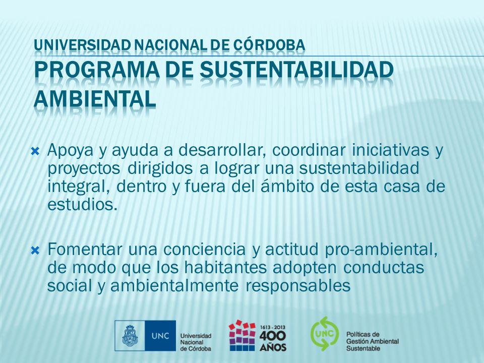 Apoya y ayuda a desarrollar, coordinar iniciativas y proyectos dirigidos a lograr una sustentabilidad integral, dentro y fuera del ámbito de esta casa de estudios.