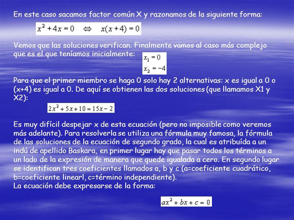 Esta ecuación es muy fácil de resolver, ya que no se encuentra presente el término lineal: Pero las ecuaciones cuadráticas tienen siempre dos solucion