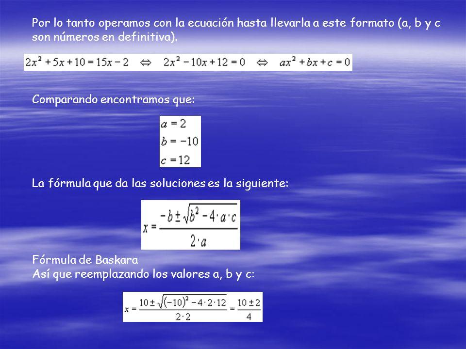 En este caso sacamos factor común X y razonamos de la siguiente forma: Vemos que las soluciones verifican. Finalmente vamos al caso más complejo que e