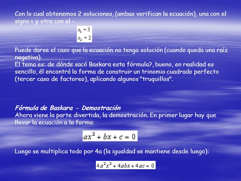 Por lo tanto operamos con la ecuación hasta llevarla a este formato (a, b y c son números en definitiva). Comparando encontramos que: La fórmula que d