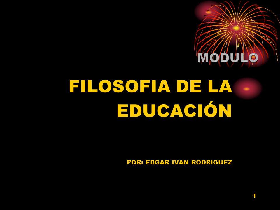1 FILOSOFIA DE LA EDUCACIÓN POR: EDGAR IVAN RODRIGUEZ