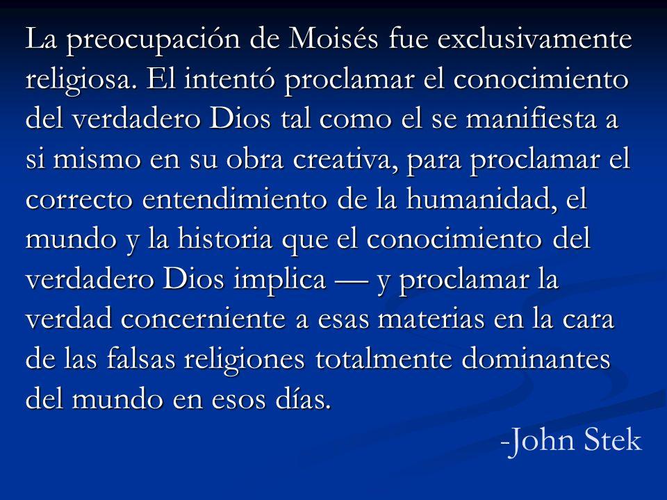 La preocupación de Moisés fue exclusivamente religiosa. El intentó proclamar el conocimiento del verdadero Dios tal como el se manifiesta a si mismo e