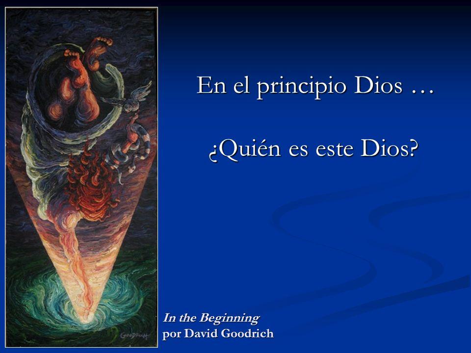 In the Beginning por David Goodrich En el principio Dios … ¿Quién es este Dios?