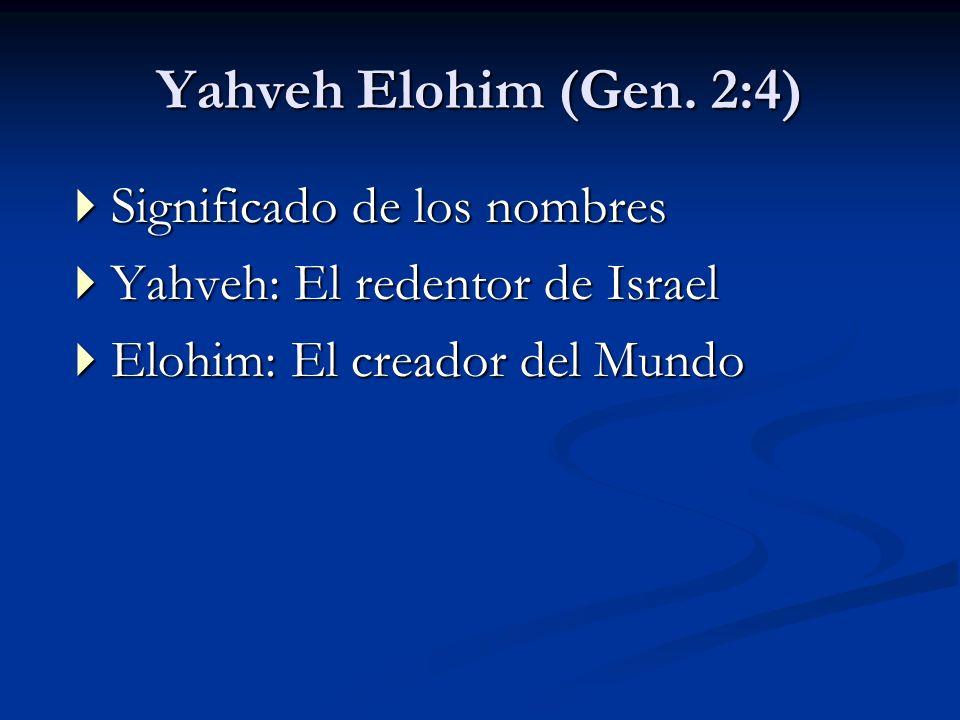 Yahveh Elohim (Gen. 2:4) Significado de los nombres Significado de los nombres Yahveh: El redentor de Israel Yahveh: El redentor de Israel Elohim: El