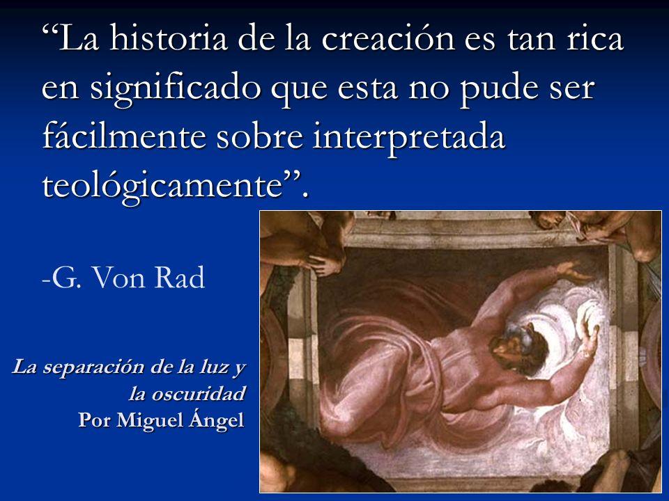 La historia de la creación es tan rica en significado que esta no pude ser fácilmente sobre interpretada teológicamente. -G. Von Rad La separación de