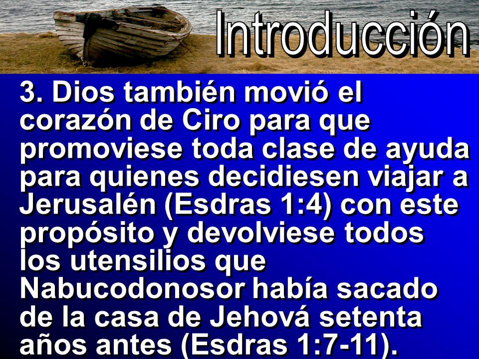 3. Dios también movió el corazón de Ciro para que promoviese toda clase de ayuda para quienes decidiesen viajar a Jerusalén (Esdras 1:4) con este prop