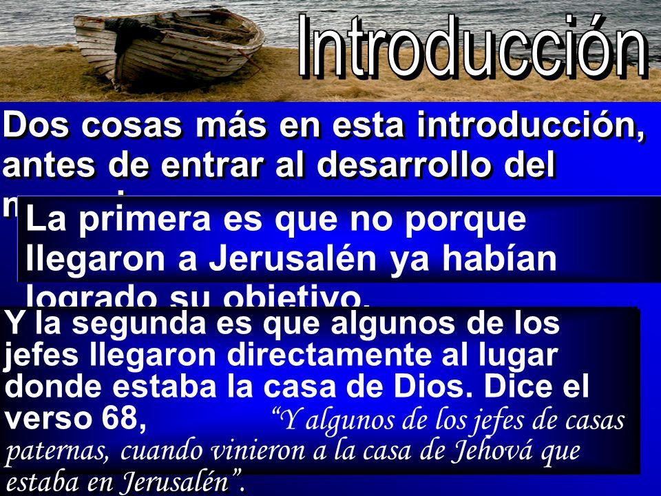 Dos cosas más en esta introducción, antes de entrar al desarrollo del mensaje: La primera es que no porque llegaron a Jerusalén ya habían logrado su o
