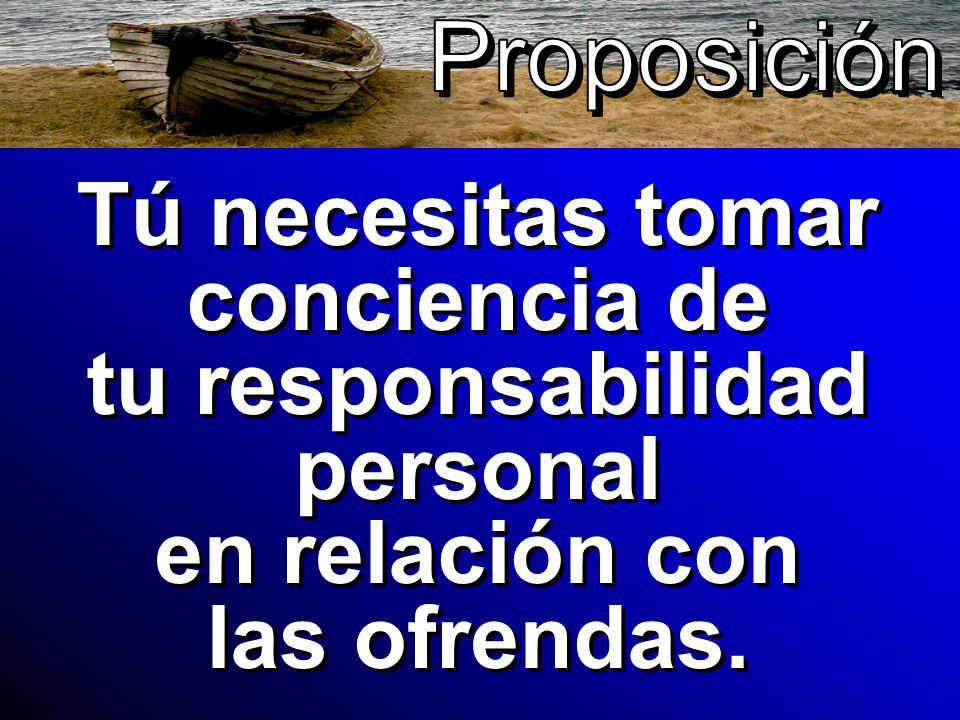 Tú necesitas tomar conciencia de tu responsabilidad personal en relación con las ofrendas.