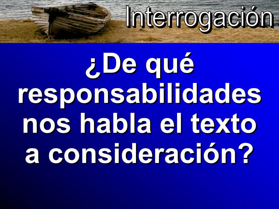 ¿De qué responsabilidades nos habla el texto a consideración?