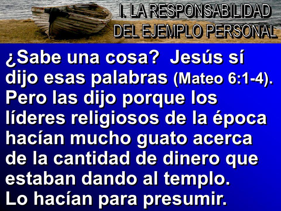 ¿Sabe una cosa? Jesús sí dijo esas palabras (Mateo 6:1-4). Pero las dijo porque los líderes religiosos de la época hacían mucho guato acerca de la can