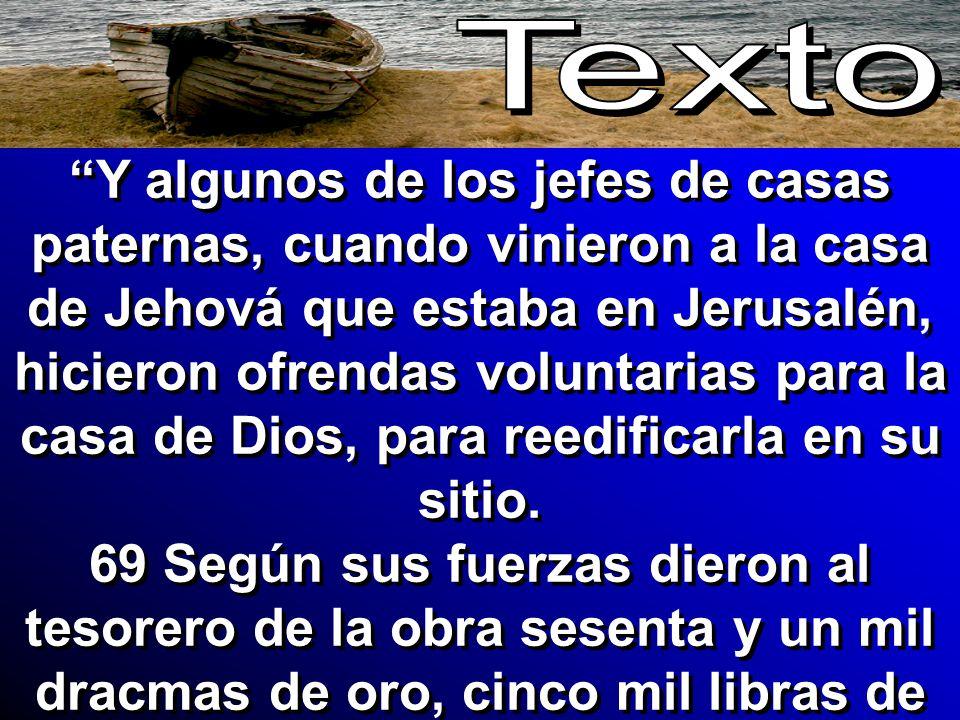 Y algunos de los jefes de casas paternas, cuando vinieron a la casa de Jehová que estaba en Jerusalén, hicieron ofrendas voluntarias para la casa de D