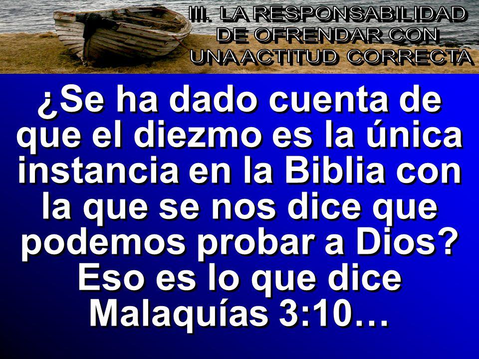 ¿Se ha dado cuenta de que el diezmo es la única instancia en la Biblia con la que se nos dice que podemos probar a Dios? Eso es lo que dice Malaquías