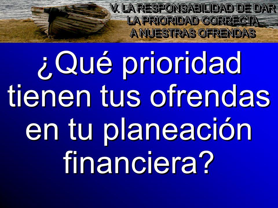 ¿Qué prioridad tienen tus ofrendas en tu planeación financiera?