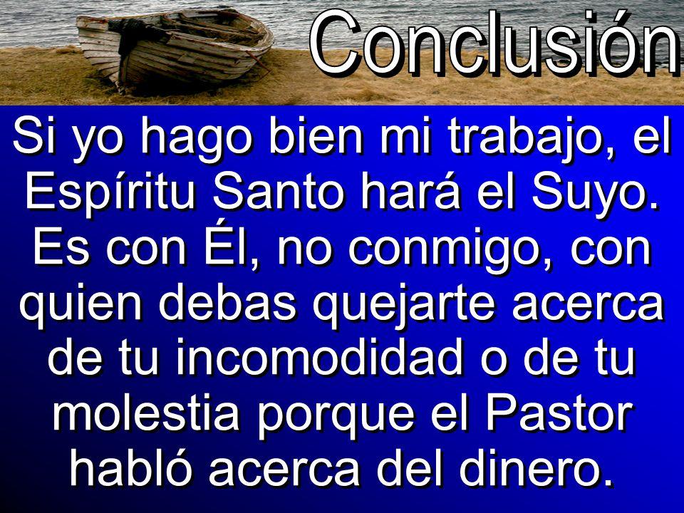 Si yo hago bien mi trabajo, el Espíritu Santo hará el Suyo. Es con Él, no conmigo, con quien debas quejarte acerca de tu incomodidad o de tu molestia