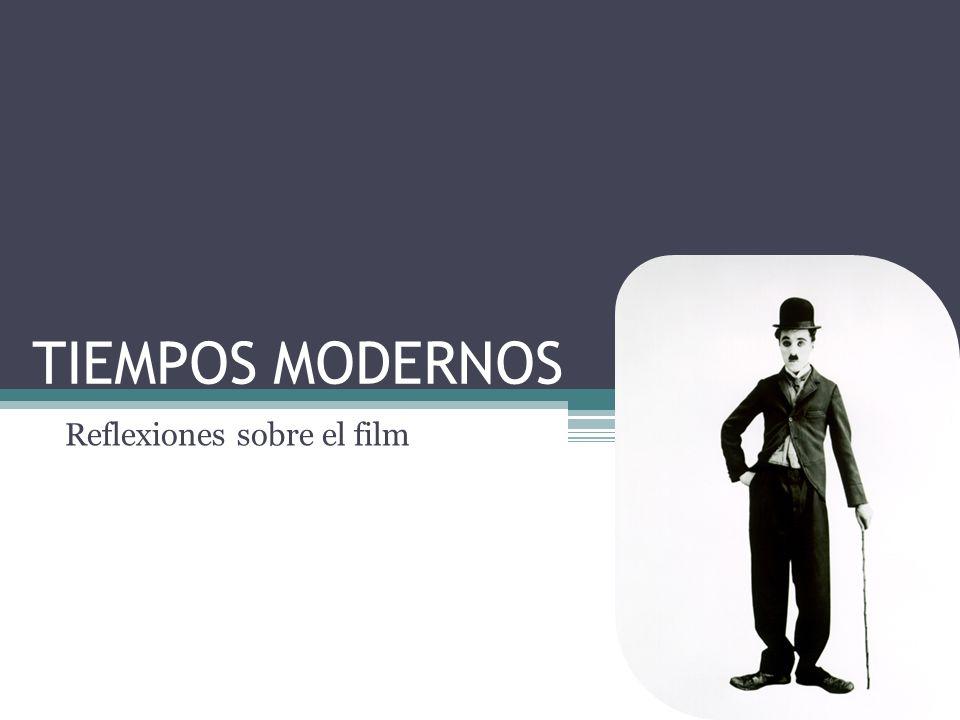 TIEMPOS MODERNOS Reflexiones sobre el film