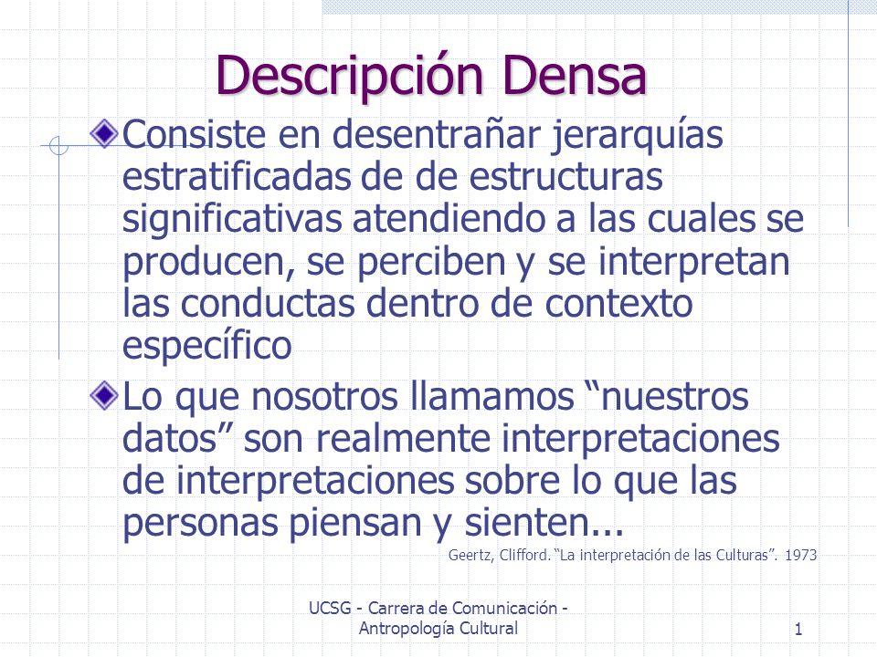 UCSG - Carrera de Comunicación - Antropología Cultural1 Descripción Densa Consiste en desentrañar jerarquías estratificadas de de estructuras signific