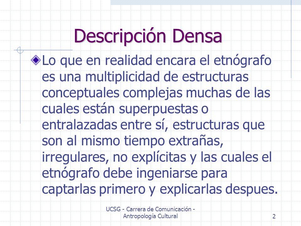 UCSG - Carrera de Comunicación - Antropología Cultural2 Descripción Densa Lo que en realidad encara el etnógrafo es una multiplicidad de estructuras c